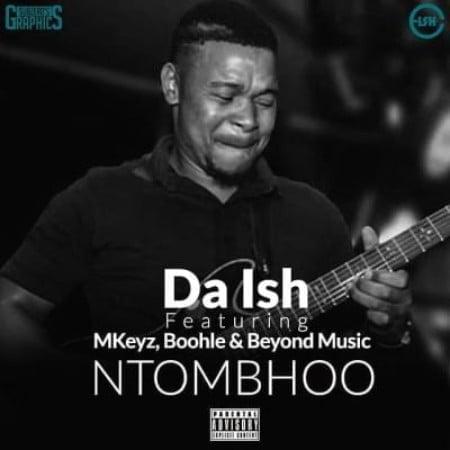 Da Ish – NtomBhoo ft. Mkeyz, Boohle & Beyond Music mp3 download free
