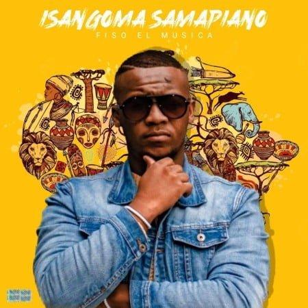 Fiso El Musica – Isangoma Samapiano Album zip mp3 download free