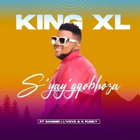 King XL - S'yay'gqobhoza Ft. Danger, L'vovo & K Funky mp3 download free