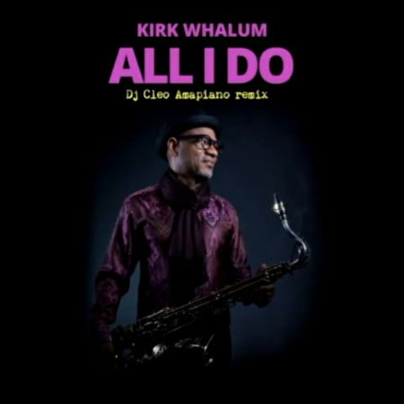 Kirk Whalum – All I Do (DJ Cleo Amapiano Remix) ft. Wendy Moten mp3 download free