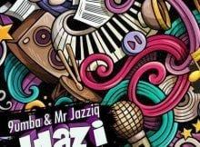Mr JazziQ & 9umba - uLazi ft. Zuma & Mpura mp3 download free