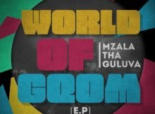 Mzala ThaGuluva - World Of Gqom EP zip mp3 download free 2020