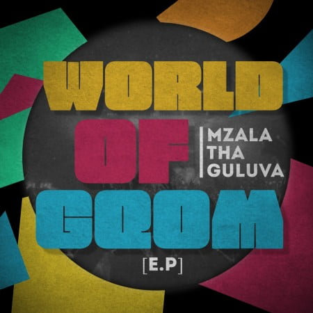 Mzala ThaGuluva - World Of Gqom EP zip mp3 download free 2020