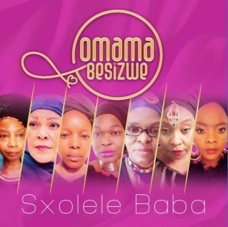 Omama Besizwe - Sxolele Baba ft. Nomcebo Zikode mp3 download free