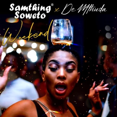 Samthing Soweto & De Mthuda – Weekend mp3 download free