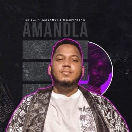 Skillz - Amandla ft. Mampintsha & Masandi mp3 download free