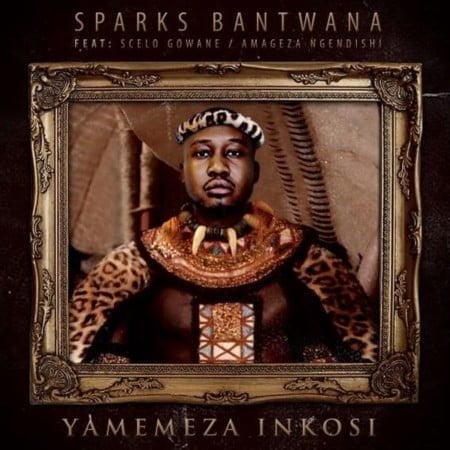 Sparks Bantwana - Yamemeza Inkosi ft. Scelo Gowane, AmaGeza NgeNdishi mp3 download free