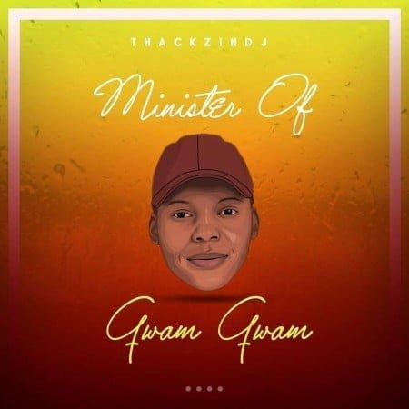ThackzinDJ – Minister of Gwam Gwam Album zip mp3 download free 2020