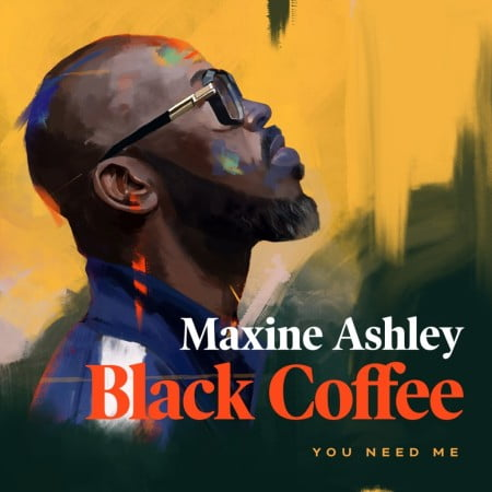 Black Coffee - You Need Me ft. Maxine Ashley & Sun-EL Musician mp3 download free