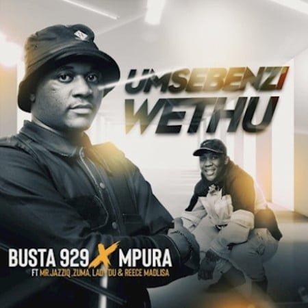 Busta 929 & Mpura – Umsebenzi Wethu ft. Zuma, Mr JazziQ, Lady Du & Reece Madlisa mp3 download free
