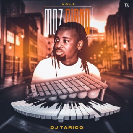 DJ Tarico - Moz Piano Vol 2 Album zip mp3 download free 2020