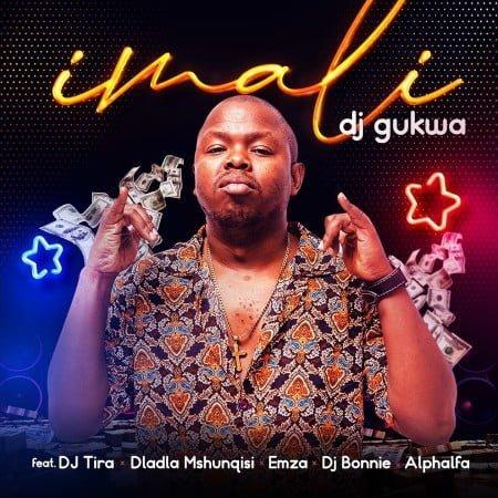 Dj Gukwa - Imali ft. DJ Tira, Dladla Mshunqisi, Emza, DJ Bonnie, Alphalfa mp3 download free