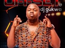 Dj Gukwa - Offset EP zip mp3 download free 2020 album
