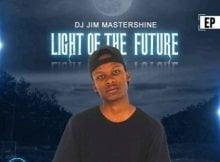 Dj Jim Mastershine – Light Of The Future EP 2020 zip mp3 download free