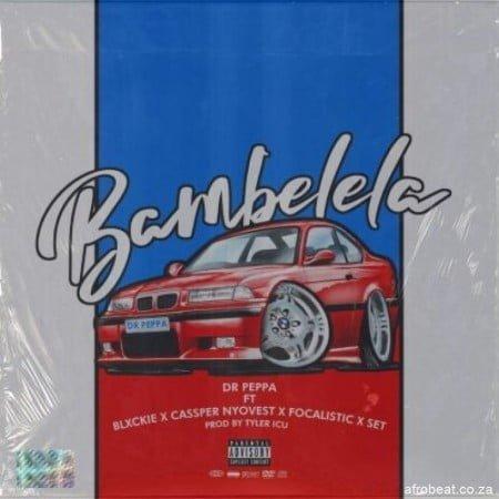 Dr Peppa – Bambelela Ft. Cassper Nyovest, Focalistic, Blxckie & Set mp3 download free