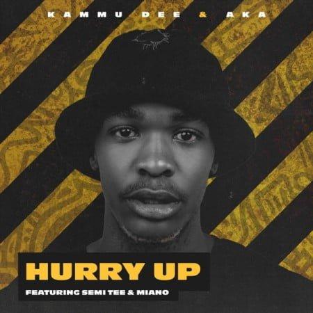 Kammu Dee & AKA – Hurry Up ft. Semi Tee & Miano mp3 download free