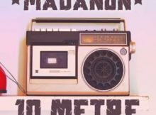 Madanon - 10 Metre Ft. Mampintsha, Tipcee & Diskwa mp3 download free