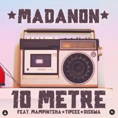 Madanon - 10 Metre Ft. Mampintsha, Tipcee & Diskwa mp3 download free