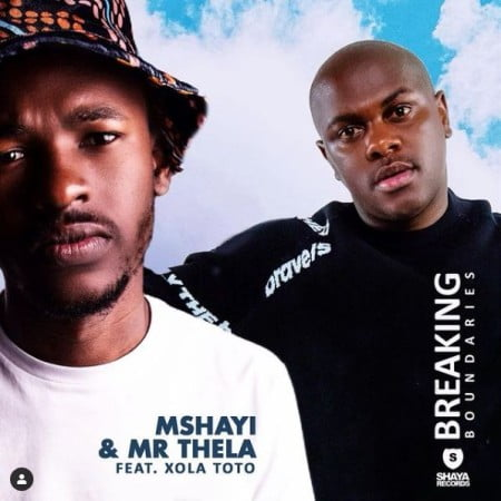 Mshayi & Mr Thela - Breaking Boundaries ft. Xola Toto mp3 download free