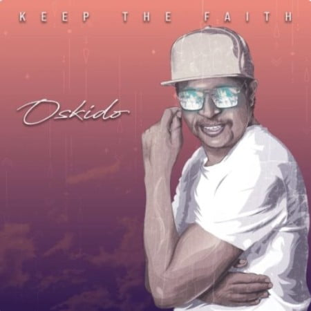 Oskido – Keep The Faith EP zip mp3 download 2020 album free