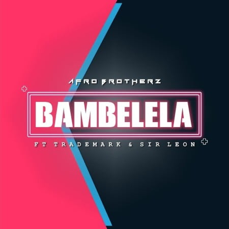 Afro Brotherz - Bambelela ft. TradeMark & Sir Leon mp3 download free