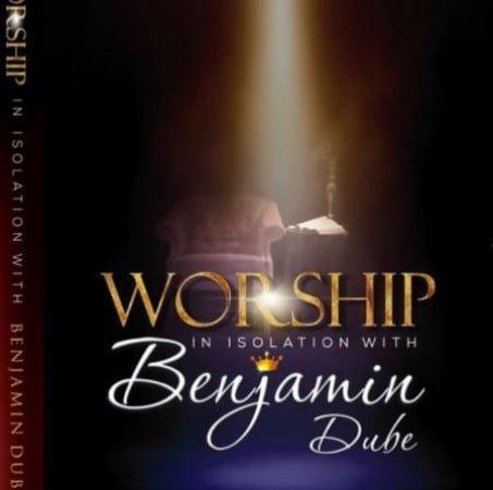 Benjamin Dube – Ngiyakuthanda (Worship in Isolation) mp3 download free