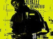 Blaklez – Don't Mind The BS EP zip mp3 download free 2020 album