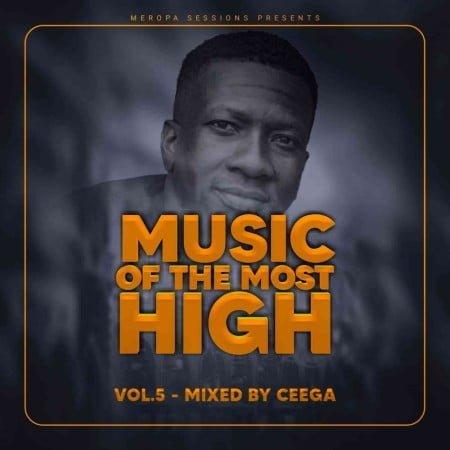 Ceega Wa Meropa - Music Of The Most High 2021 mp3 download free vol 5