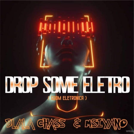 Dlala Chass & Msiyano – Drop Some Electro mp3 download free