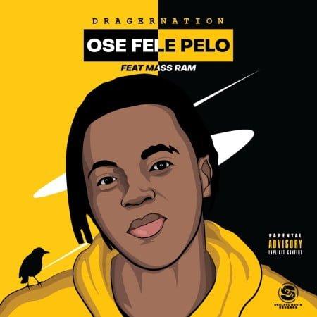 DragerNation - Ose Fele Pelo ft. Mass Ram mp3 download free