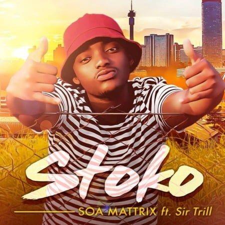 Soa Mattrix – Stoko ft. Sir Trill mp3 download free