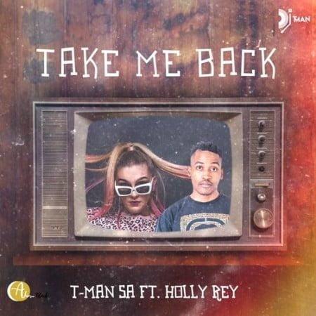 T-Man SA – Take Me Back ft. Holly Rey mp3 download free