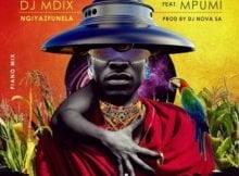 DJ Mdix – Ngiyazfunela (Piano Mix) ft. Mpumi & DJ Nova SA mp3 download free