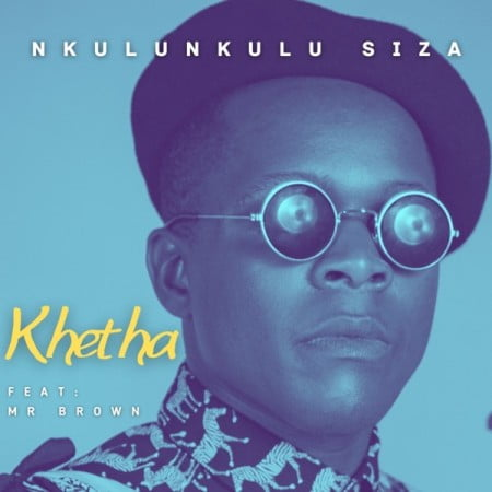 Khetha – Nkulunkulu Siza Ft. Mr Brown mp3 download free