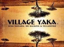King Monada - Village Yaka Ft. Dr Rackzen & Tellametro mp3 download free
