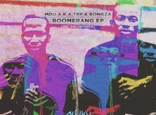 MDU aka TRP & Bongza – Boomerang EP zip mp3 download free 2021