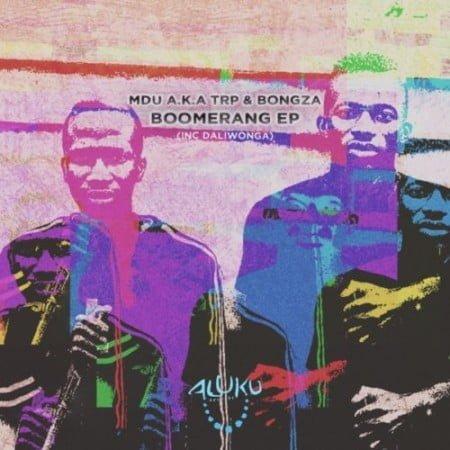 MDU aka TRP & Bongza – Boomerang EP zip mp3 download free 2021