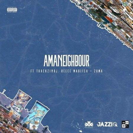 Mr JazziQ & Killer Kau – Amaneighbour ft. ThackzinDJ, Reece Madlisa, Zuma mp3 download free original mix