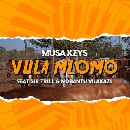 Musa Keys – Vula Mlomo Ft. Sir Trill & Nobantu Vilakazi mp3 download free