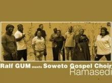 Ralf GUM & Soweto Gospel Choir – Ramasedi mp3 download free
