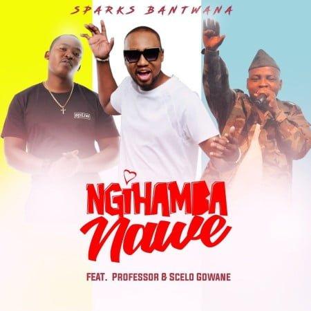 Sparks Bantwana - Ngihamba Nawe ft. Professor & Scelo Gowane mp3 download free