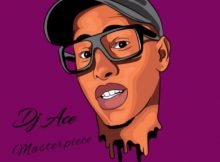 DJ Ace – Masterpiece EP zip mp3 download free 2021 album