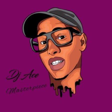 DJ Ace – Masterpiece EP zip mp3 download free 2021 album