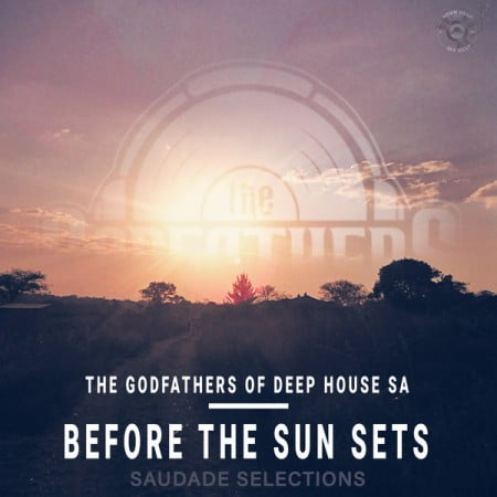 The Godfathers Of Deep House SA – Before the Sun Sets EP (Saudade Selections) zip mp3 download free album 2021