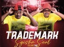 Trademark – Sgisha Soul Vol 2 Album zip mp3 download free 2021