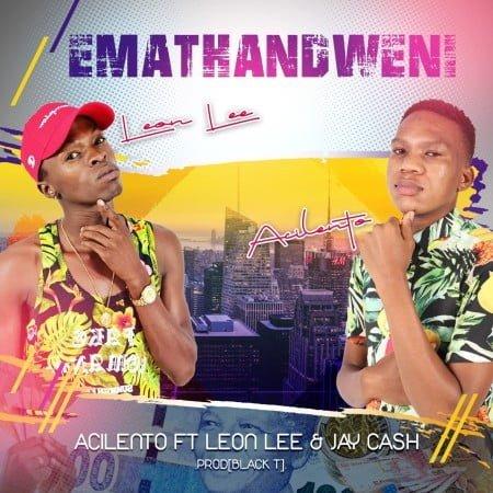 Acilento - Emathandweni ft. Leon Lee & Jay Cash mp3 download free