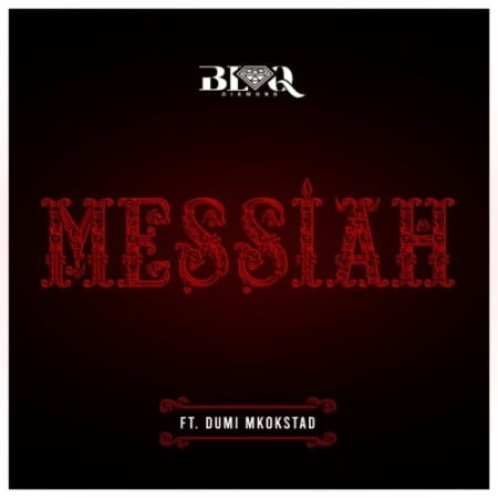 Blaq Diamond – Messiah ft. Dumi Mkokstad mp3 download free