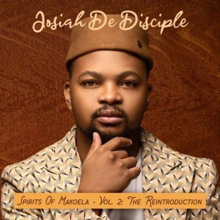 Josiah De Disciple - Spirits Of Makoela Vol 2 Album (The Reintroduction) zip mp3 download free 2021