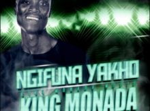 King Monada – Ngifuna Yakho ft. TNS, Leon Lee & Mack Eaze mp3 download free