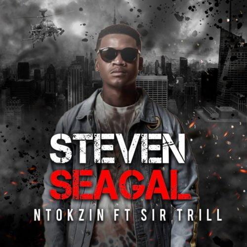 Ntokzin – Steven Seagal ft. Sir Trill mp3 download free